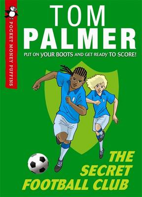 The Secret Football Club: A Pocket Money Puffin by Tom Palmer