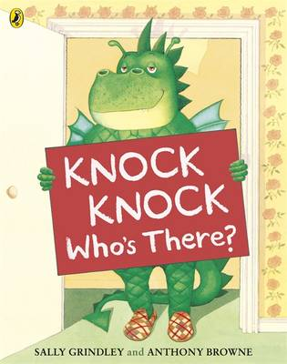 Knock Knock Who's There? by Sally Grindley, Anthony Browne