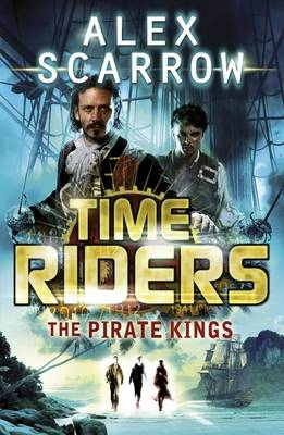 TimeRiders: The Pirate Kings by Alex Scarrow