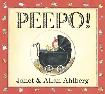 Peepo! 30th Anniversary Edition Board Book by Allan Ahlberg