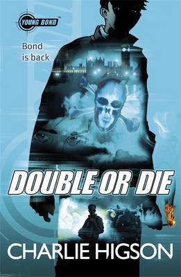 Young Bond : Double or Die by Charlie Higson