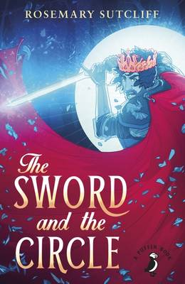 Cover for The Sword and the Circle by Rosemary Sutcliff