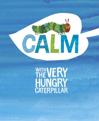 Calm with the Very Hungry Caterpillar by Eric Carle