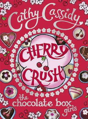 Chocolate Box Girls: Cherry Crush by Cathy Cassidy