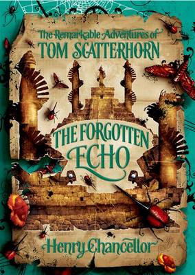 The Forgotten Echo : The Remarkable Adventures of Tom Scatterhorn by Henry Chancellor