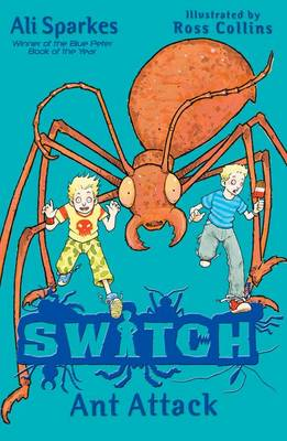 Ant Attack (S.W.I.T.C.H. 4) by Ali Sparkes