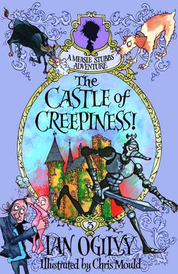 The Castle of Creepiness! A Measle Stubbs Adventure by Ian Ogilvy