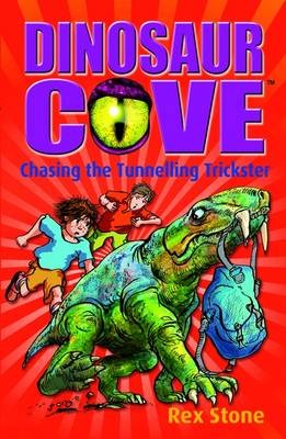 Dinosaur Cove 13 : Chasing the Tunnelling Trickster by Rex Stone