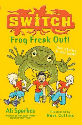S.W.I.T.C.H.:Frog Freak Out! by Ali Sparkes
