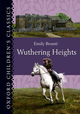 Cover for Oxford Children's Classics: Wuthering Heights by Emily Bronte