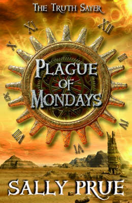Cover for The Truth Sayer: Plague Of Mondays by Sally Prue