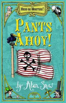 Here Be Monsters, Pants Ahoy! by Alan Snow
