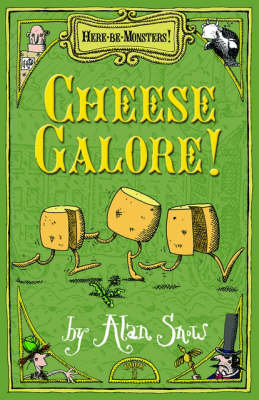 Here Be Monsters, Cheese Galore! by Alan Snow