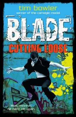Blade: Cutting Loose by Tim Bowler