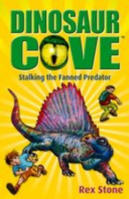 Dinosaur Cove 19 : Stalking the Fanned Predator by Rex Stone