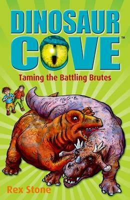 Dinosaur Cove 22 : Taming the Battling Brutes by Rex Stone