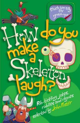 How Do You Make a Skeleton Laugh? by John Foster