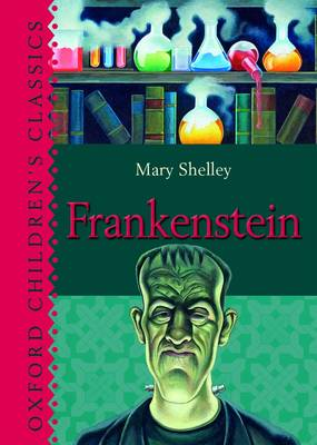 Frankenstein (Oxford Children's Classics) by Mary Shelley