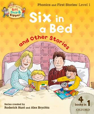 Oxford Reading Tree Read with Biff, Chip, and Kipper: Level 1 Phonics & First Stories: Six in a Bed and Other Stories by Roderick Hunt, Kate Ruttle, Annemarie Young