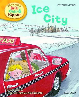 Read with Biff, Chip, and Kipper : Phonics : Level 6 : Ice City by Roderick Hunt, Annemarie Young, Kate Ruttle
