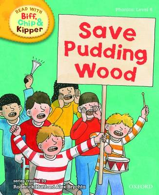 Read with Biff, Chip, and Kipper : Phonics : Level 6 : Save Pudding Wood by Roderick Hunt, Annemarie Young, Kate Ruttle