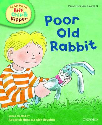 Read with Biff, Chip, and Kipper : First Stories : Level 3 : Poor Old Rabbit by Roderick Hunt, Cynthia Rider