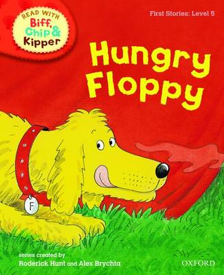 Read with Biff, Chip, and Kipper : First Stories : Level 5 : Hungry Floppy by Roderick Hunt
