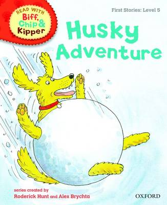 Read with Biff, Chip, and Kipper : First Stories : Level 5 : Husky Adventure by Roderick Hunt