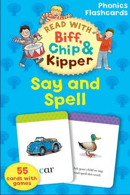 Oxford Reading Tree Read with Biff, Chip, and Kipper: Phonics Flashcards: Say & Spell by Roderick Hunt, Annemarie Young