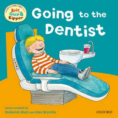 Oxford Reading Tree: Read with Biff, Chip & Kipper First Experiences Going to Dentist by Roderick Hunt, Annemarie Young