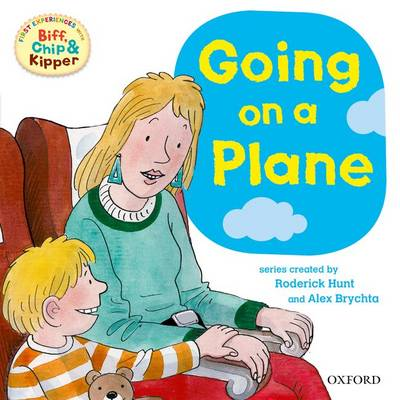 Oxford Reading Tree: Read with Biff, Chip & Kipper First Experiences Going on a Plane by Roderick Hunt, Alex Brychta, Annemarie Young