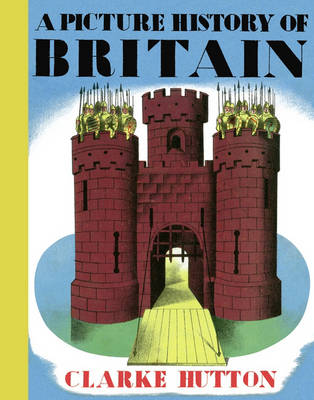 A Picture History Of Britain by Clarke Hutton