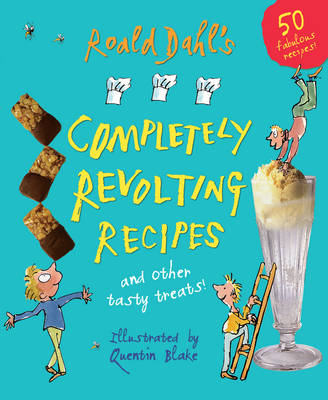 Roald Dahl's Completely Revolting Recipes by Roald Dahl