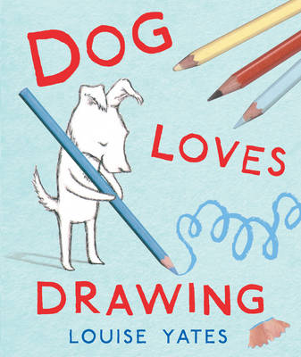 Cover for Dog Loves Drawing by Louise Yates
