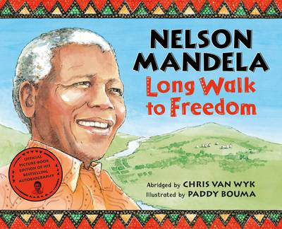 Nelson Mandela's Long Walk to Freedom by Nelson Mandela, Chris van Wyk