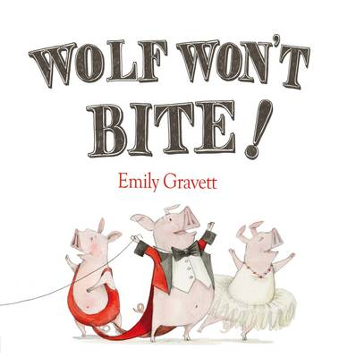 Wolf Won't Bite! by Emily Gravett