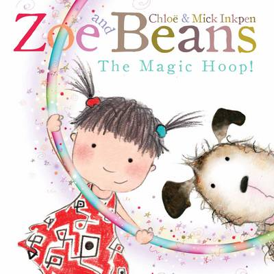 Zoe and Beans: The Magic Hoop by Chloe Inkpen, Mick Inkpen
