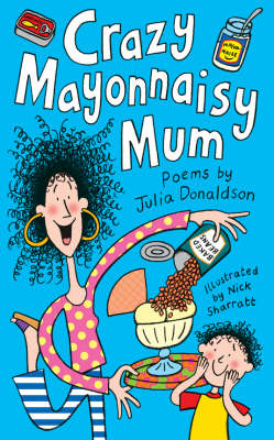 Crazy Mayonnaisy Mum by Julia Donaldson