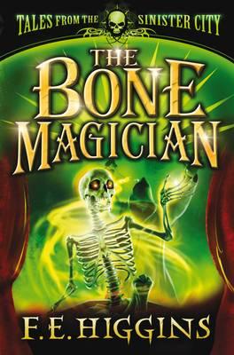 The Bone Magician by F E Higgins