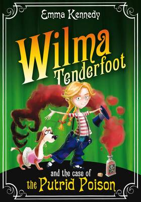 Wilma Tenderfoot and the Case of the Putrid Poison by Emma Kennedy