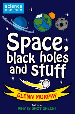 Science: Sorted! Space, Black Holes and Stuff (Science Museum) by Glenn Murphy