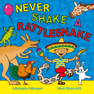 Never Shake a Rattlesnake by Michaela Morgan