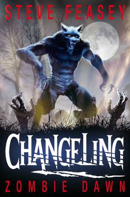 Changeling: Zombie Dawn by Steve Feasey