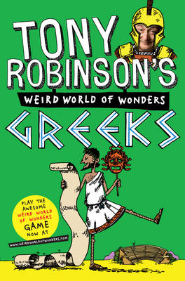 Tony Robinson's Weird World of Wonders! Greeks by Tony Robinson