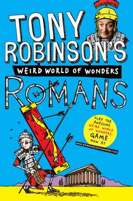 Tony Robinson's Weird World of Wonders! Romans by Tony Robinson