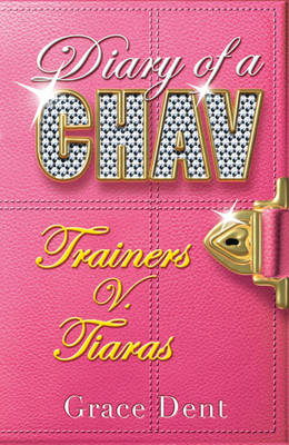 Trainers versus Tiaras: Diary of a Chav by Grace Dent