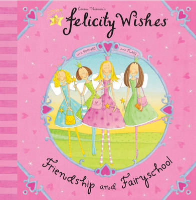 Felicity Wishes: Friendship and Fairyschool by Emma Thomson