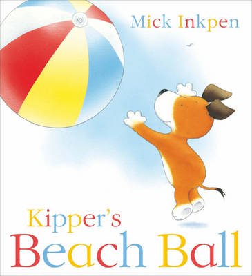 Kipper's Beach Ball by Mick Inkpen