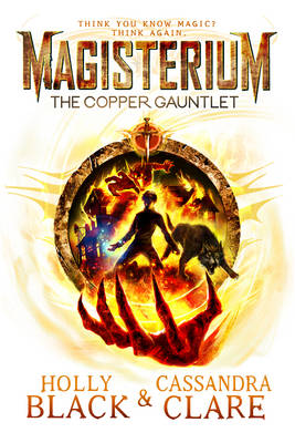 Magisterium: The Copper Gauntlet by Cassandra Clare, Holly Black