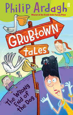Grubtown: The Wrong End of the Dog by Philip Ardagh